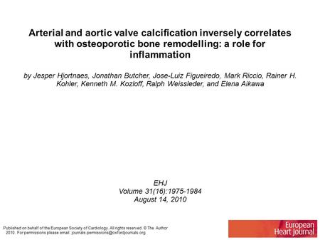 Arterial and aortic valve calcification inversely correlates with osteoporotic bone remodelling: a role for inflammation by Jesper Hjortnaes, Jonathan.