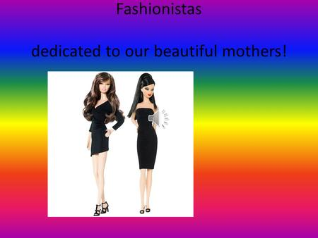Fashionistas dedicated to our beautiful mothers!