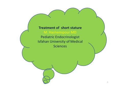 Treatment of short stature M. Hashemipour MD Pediatric Endocrinologist Isfahan University of Medical Sciences 1.