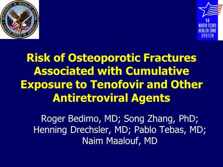 Risk of Osteoporotic Fractures Associated with Cumulative Exposure to Tenofovir and Other Antiretroviral Agents Roger Bedimo, MD; Song Zhang, PhD; Henning.