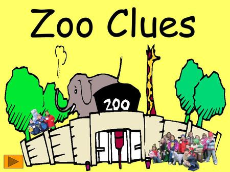 Zoo Clues. Created by Miss Albery's 2 nd Grade Class Next Page.