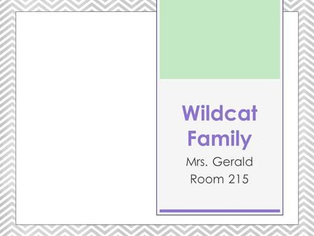 Wildcat Family Mrs. Gerald Room 215. Welcome back to school!  This morning you will receive the following things:  Schedule  Planner  Papers that.
