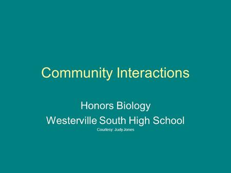 Community Interactions Honors Biology Westerville South High School Courtesy: Judy Jones.