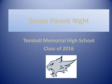 Senior Parent Night Tomball Memorial High School Class of 2016.