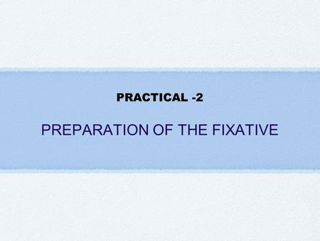 PREPARATION OF THE FIXATIVE
