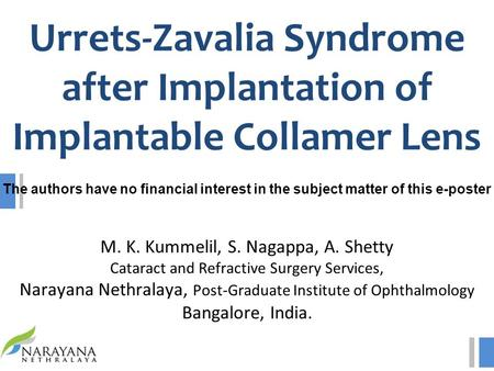 The authors have no financial interest in the subject matter of this e-poster M. K. Kummelil, S. Nagappa, A. Shetty Cataract and Refractive Surgery Services,
