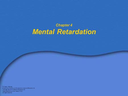 Chapter 4 Mental Retardation William L. Heward Exceptional Children: An Introduction to Special Education, 8e Copyright © 2006 by Pearson Education, Inc.