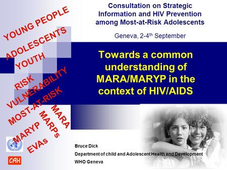 Towards a common understanding of MARA/MARYP in the context of HIV/AIDS Consultation on Strategic Information and HIV Prevention among Most-at-Risk Adolescents.