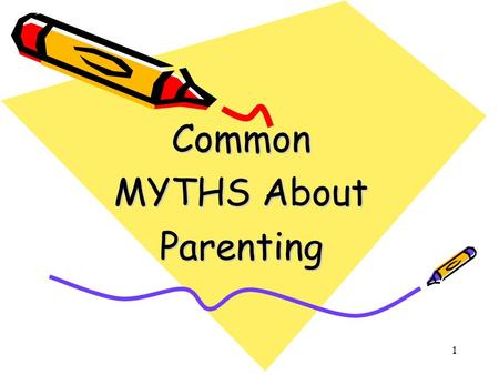1 Common MYTHS About Parenting. 2 All Parenting Skills Are INSTINCTIVE No one is born with ALL the preparation needed to be an effective parent. Some.