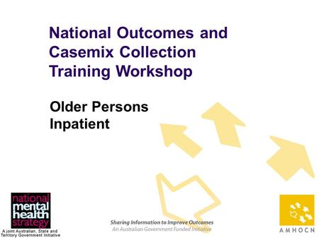 1 National Outcomes and Casemix Collection Training Workshop Older Persons Inpatient.