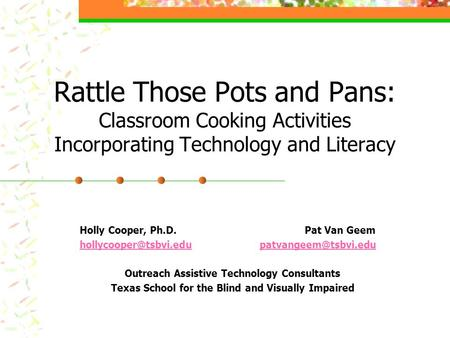Rattle Those Pots and Pans: Classroom Cooking Activities Incorporating Technology and Literacy Holly Cooper, Ph.D. Pat Van Geem