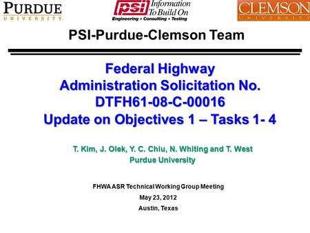 Prepared by T.H. Kim, J. Olek, Y. C. Chiu, N. Whiting and T. West for the FHWA ASR TWG meeting, Austin, TX, May 23, 2012 Slide 1/28 PSI-Purdue-Clemson.
