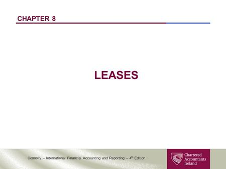 Connolly – International Financial Accounting and Reporting – 4 th Edition CHAPTER 8 LEASES.