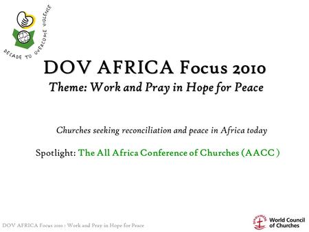DOV AFRICA Focus 2010 : Work and Pray in Hope for Peace DOV AFRICA Focus 2010 Theme: Work and Pray in Hope for Peace Churches seeking reconciliation and.