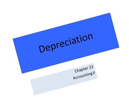 Depreciation Chapter 22 Accounting II.