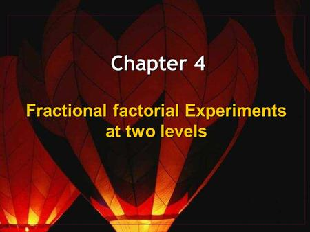 Chapter 4 Fractional factorial Experiments at two levels