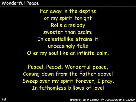 Wonderful Peace 1-5 Far away in the depths of my spirit tonight Rolls a melody sweeter than psalm; In celestiallike strains it unceasingly falls O'er my.