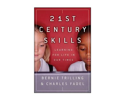 21 st Century Skills By Barnie Trilling & Charles Fadel Learning for life in our time.