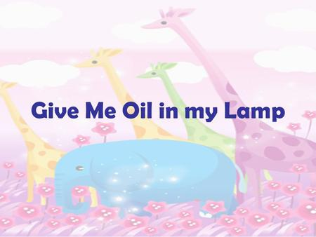 Give Me Oil in my Lamp. oil lamp pray burning.