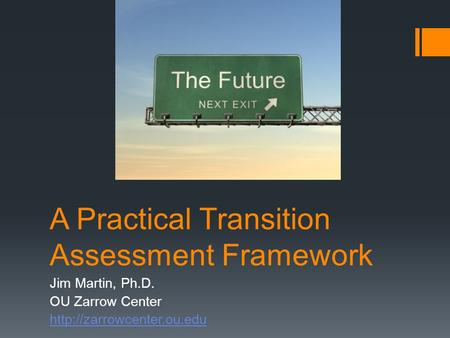 A Practical Transition Assessment Framework Jim Martin, Ph.D. OU Zarrow Center