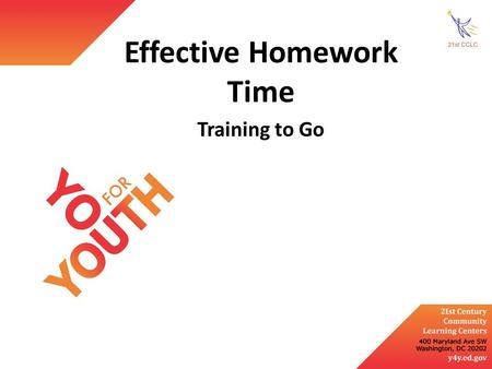 Effective Homework Time Training to Go. Identify 21 st century, study, and learning skills that can be developed during homework time Describe the use.