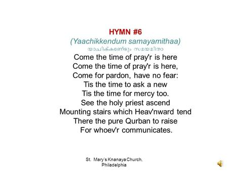 St. Mary's Knanaya Church, Philadelphia HYMN #6 (Yaachikkendum samayamithaa) യാചിക്കേണ്ടും സമയമിതാ Come the time of pray'r is here Come the time of pray'r.