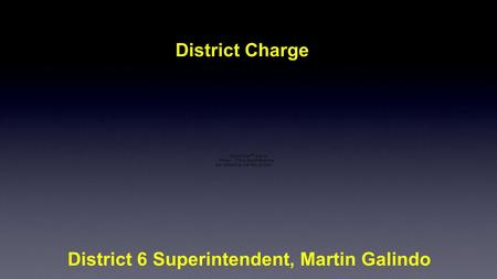 District 6 Superintendent, Martin Galindo District Charge.