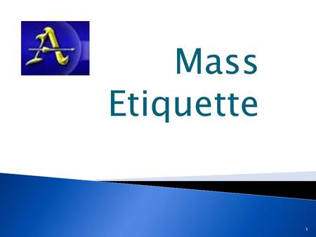 Mass Etiquette 1. 2 Dress Code Reminder The Mass day formal dress code is as follows: Boys – khaki uniform pants, white oxford button-down shirt (long.