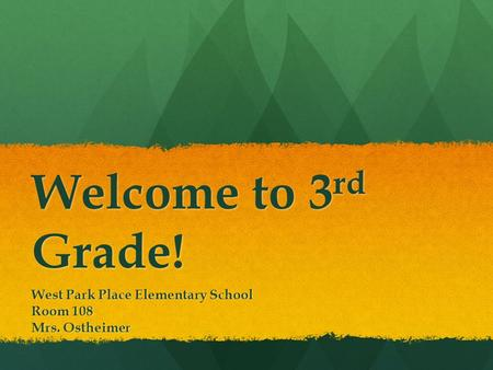 Welcome to 3 rd Grade! West Park Place Elementary School Room 108 Mrs. Ostheimer.