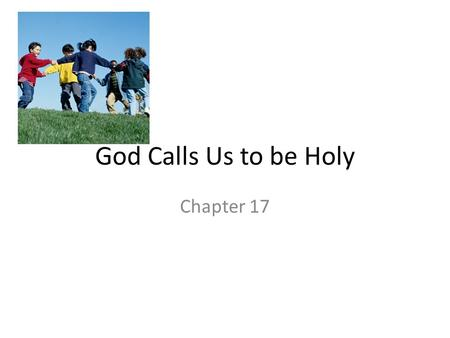 God Calls Us to be Holy Chapter 17. We Follow God's Plan for Our Lives Have your ever put together a model airplane or house? When you first open the.