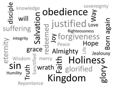Faith Life justified Sanctified Hope Love Joy Righteousness Holiness Jealousy Salvation glorified Peace forgiveness Born again redeemed mercy grace Almighty.