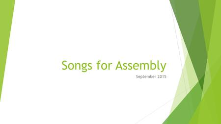 "Songs for Assembly September 2015. 1: Together again, together again, We're back! Together again. With each new day, we shout ""Hur- ray!"" It's good to."