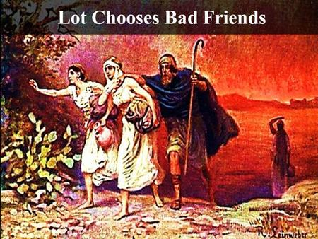 Lot Chooses Bad Friends. Note: The videos in this presentation will only play online. After you download the slideshow, you will need to also download.