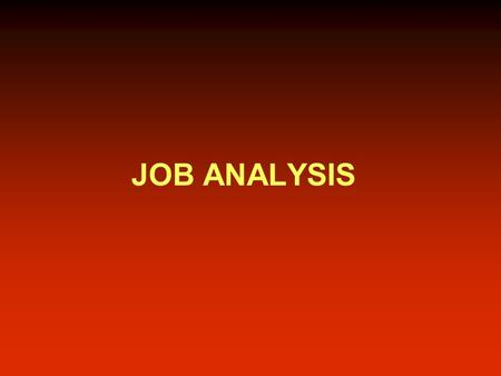 JOB ANALYSIS Job Analysis: A Basic Human Resource Tool.