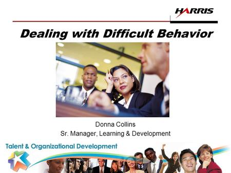 Assuredcommunications ™ Dealing with Difficult Behavior Donna Collins Sr. Manager, Learning & Development.