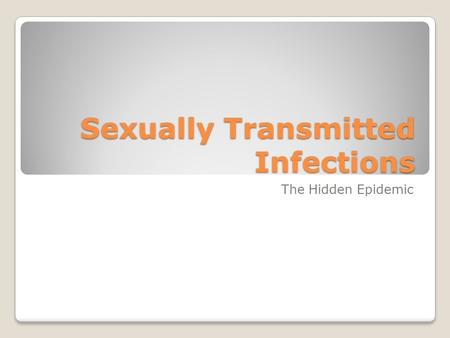 Sexually Transmitted Infections The Hidden Epidemic.