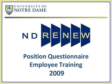 Position Questionnaire Employee Training 2009. ND Renew Agenda  Overview  Objectives  Completing the Position Questionnaire  Individual  Validating.
