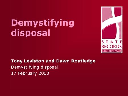 Demystifying disposal Tony Leviston and Dawn Routledge Demystifying disposal 17 February 2003.