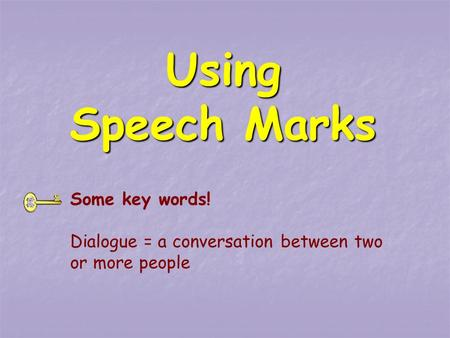 Using Speech Marks Some key words! Dialogue = a conversation between two or more people.