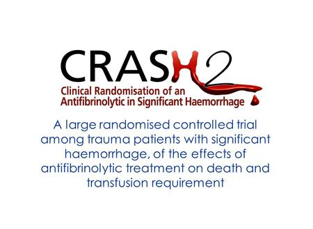 A large randomised controlled trial among trauma patients with significant haemorrhage, of the effects of antifibrinolytic treatment on death and transfusion.