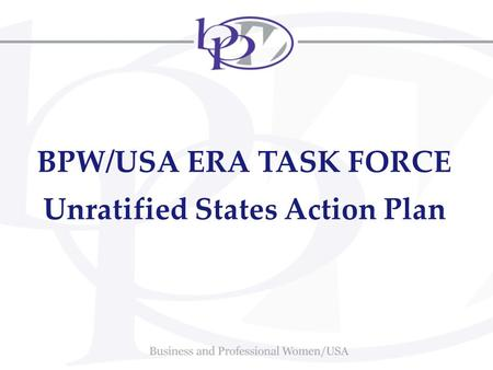 BPW/USA ERA TASK FORCE Unratified States Action Plan.