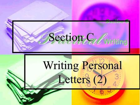 Writing Personal Letters (2) Section C About personal letters Personal letters, also known as friendly letters, are used for social interactions. They.