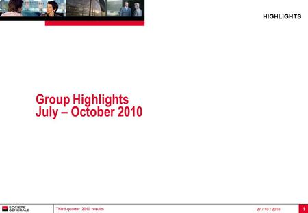 Third-quarter 2010 results 27 / 10 / 2010 1 Group Highlights July – October 2010 HIGHLIGHTS.