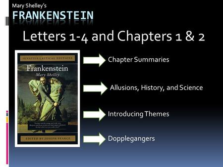 Mary Shelley's Allusions, History, and Science Introducing Themes Chapter Summaries Letters 1-4 and Chapters 1 & 2 Dopplegangers.