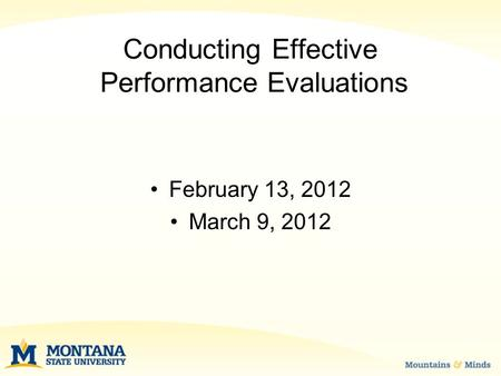 Conducting Effective Performance Evaluations February 13, 2012 March 9, 2012.