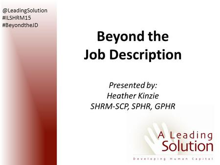 Beyond the Job Description Presented by: Heather Kinzie SHRM-SCP, SPHR, #ILSHRM15 #BeyondtheJD.