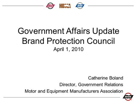 Government Affairs Update Brand Protection Council April 1, 2010 Catherine Boland Director, Government Relations Motor and Equipment Manufacturers Association.