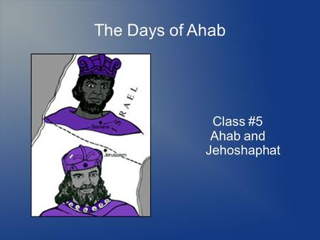 The Days of Ahab Class #5 Ahab and Jehoshaphat. Affinity.