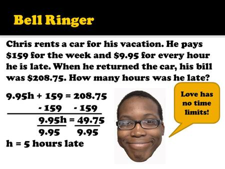 Chris rents a car for his vacation. He pays $159 for the week and $9.95 for every hour he is late. When he returned the car, his bill was $208.75. How.