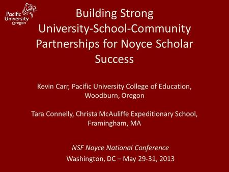 Building Strong University-School-Community Partnerships for Noyce Scholar Success Kevin Carr, Pacific University College of Education, Woodburn, Oregon.
